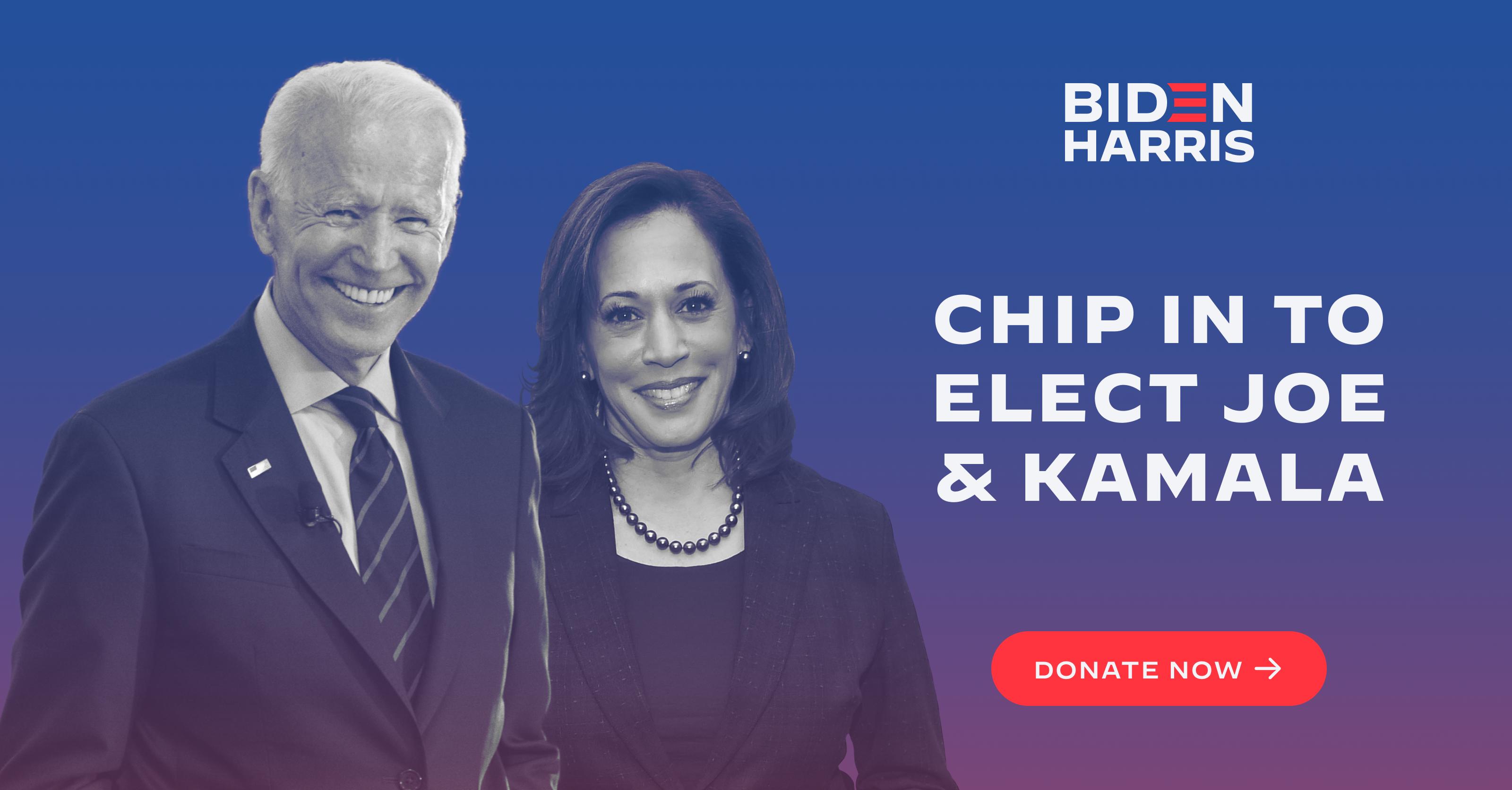 Chip in to elect Joe Biden and Kamala Harris